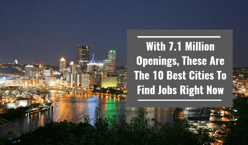 With 7.1 Million Openings, These Are The 10 Best Cities To Find Jobs Right Now