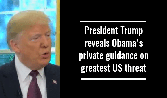 President Trump reveals Obama's private guidance on greatest US threat