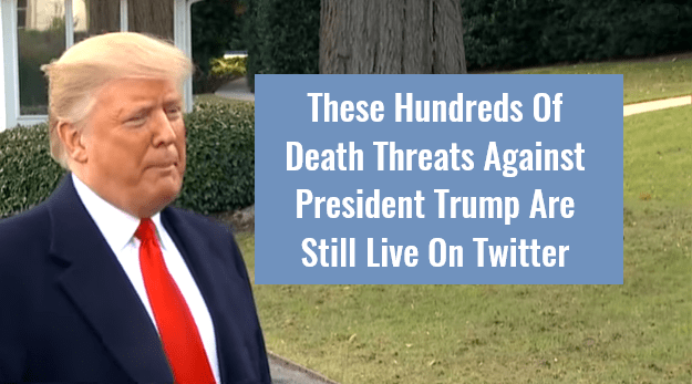 These Hundreds Of Death Threats Against President Trump Are Still Live On Twitter