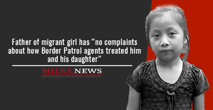 """Father of migrant girl has """"no complaints about how Border Patrol agents treated him and his daughter"""""""