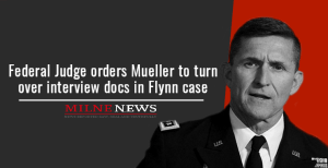 Federal Judge orders Mueller to turn over interview docs in Flynn case