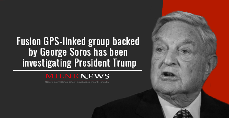 Fusion GPS-linked group backed in part by George Soros has been investigating President Trump
