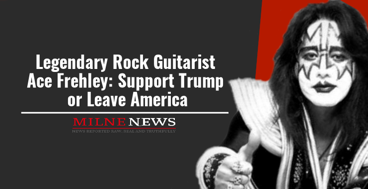 Legendary Rock Guitarist Ace Frehley: Support Trump or Leave America