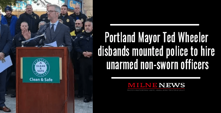 Portland Mayor Ted Wheeler disbands mounted police to hire unarmed non-sworn officers