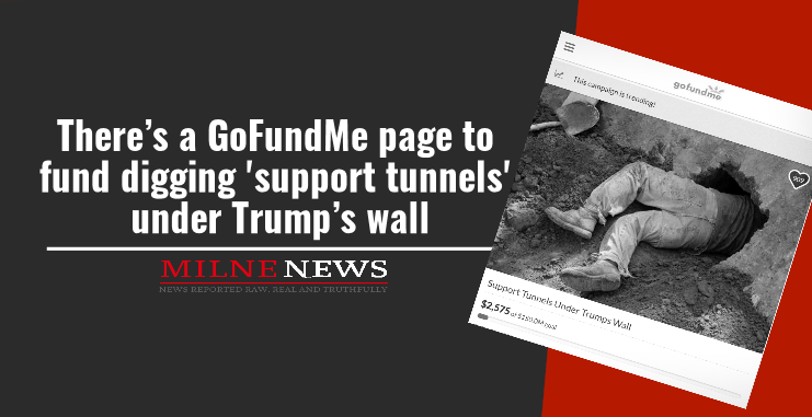 There's a GoFundMe page to fund digging 'support tunnels' under Trump's wall