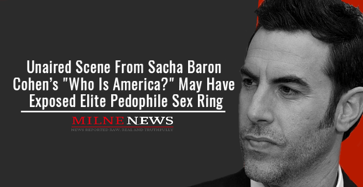 """Unaired Scene From Sacha Baron Cohen's """"Who Is America?"""" May Have Exposed Elite Pedophile Sex Ring"""
