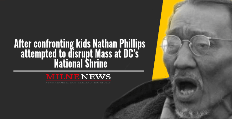 After confronting kids Nathan Phillips attempted to disrupt Mass at DC's National Shrine
