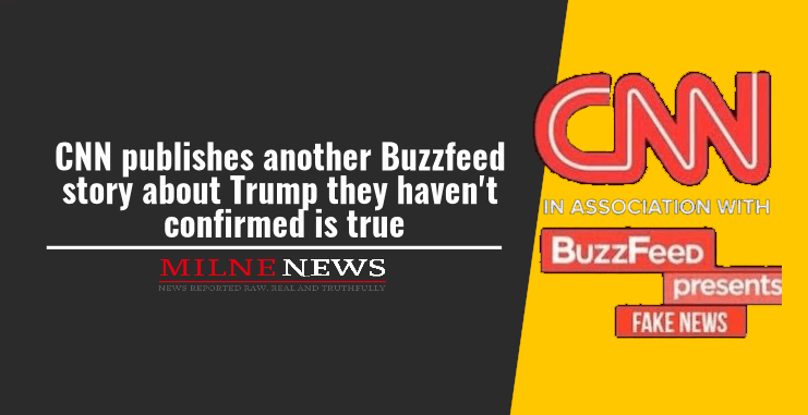 CNN publishes another Buzzfeed story about Trump they haven't confirmed is true