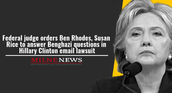 Federal judge orders Ben Rhodes, Susan Rice to answer Benghazi questions in Hillary Clinton email lawsuit