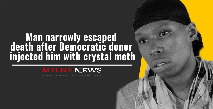 Man narrowly escaped death after Democratic donor injected him with crystal meth