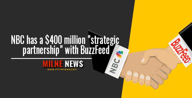 "NBC has a $400 million ""strategic partnership"" with BuzzFeed"