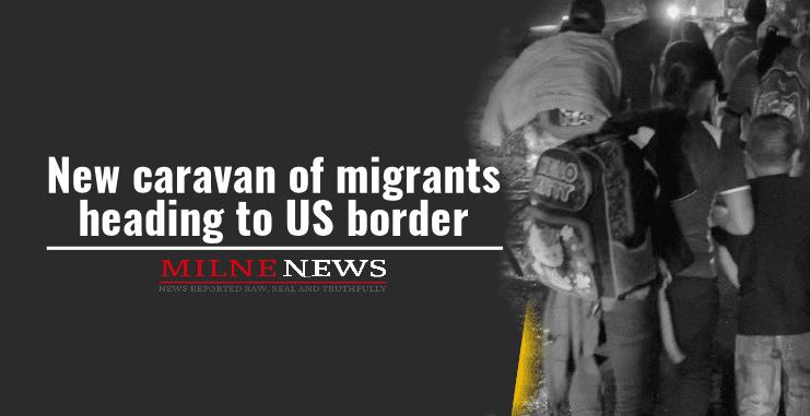 New caravan of migrants heading to US border