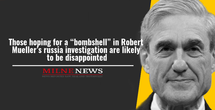 "Those hoping for a ""bombshell"" in Robert Mueller's Russia investigation are likely to be disappointed"