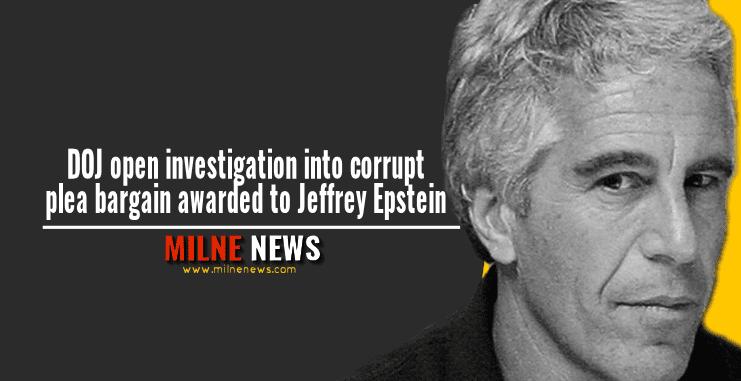 DOJ open investigation into corrupt plea bargain awarded to Jeffrey Epstein