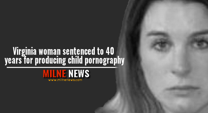 Virginia woman sentenced to 40 years for producing child pornography