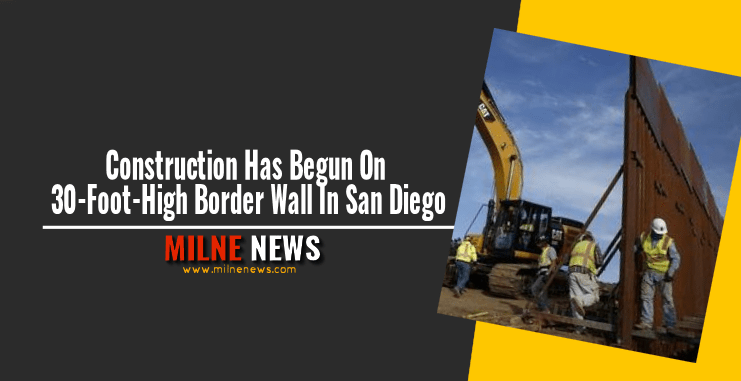 Construction Has Begun On 30-Foot-High Border Wall In San Diego