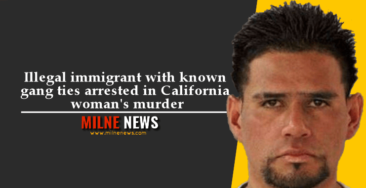 Illegal immigrant with known gang ties arrested in California woman's murder