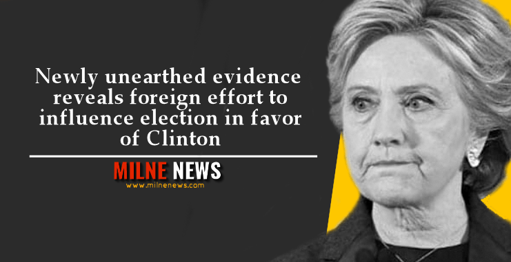 Newly unearthed evidence reveals foreign effort to influence election in favor of Clinton