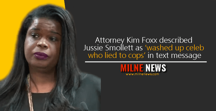 Attorney Kim Foxx described Jussie Smollett as 'washed up celeb who lied to cops' in text message