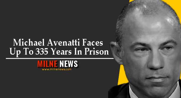 Michael Avenatti Faces Up To 335 Years In Prison