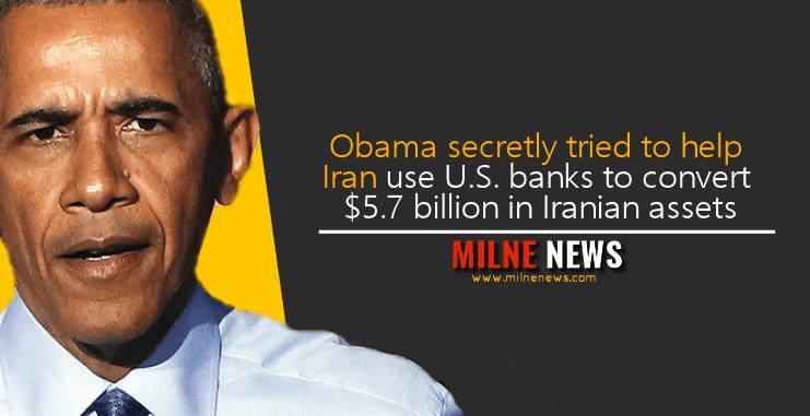 Obama secretly tried to help Iran use U.S. banks to convert $5.7 billion in Iranian assets