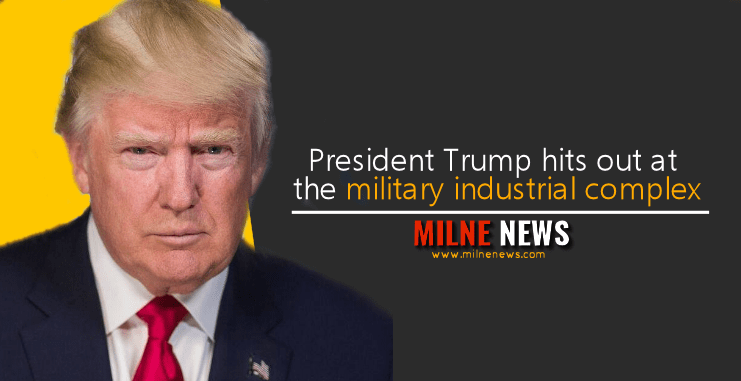President Trump hits out at the military industrial complex