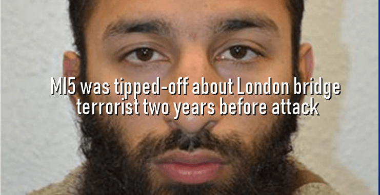 MI5 was tipped-off about London bridge terrorist two years before attack