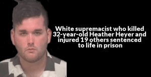 White supremacist who killed 32-year-old Heather Heyer and injured 19 others sentenced to life in prison