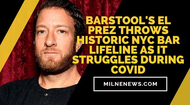 Barstool's El Prez Throws Historic NYC Bar Lifeline As It Struggles During COVID