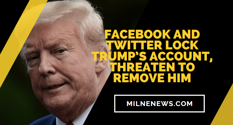 Facebook and Twitter Lock Trump's Account, Threaten To Remove Him