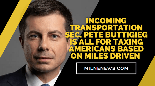 Incoming Transportation Sec. Pete Buttigieg Is All For Taxing Americans Based On Miles Driven