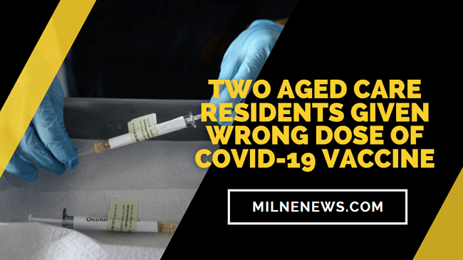 Two Aged Care Residents Given Wrong Dose Of COVID-19 Vaccine