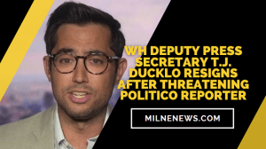 WH Deputy Press Secretary T.J. Ducklo Resigns After Threatening Politico Reporter
