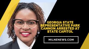 Georgia State Representative Park Cannon Arrested At State Capitol