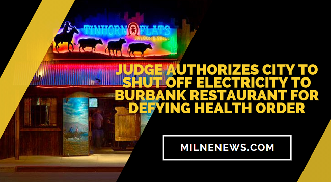 Judge Authorizes City To Shut Off Electricity To Burbank Restaurant For Defying Health Order