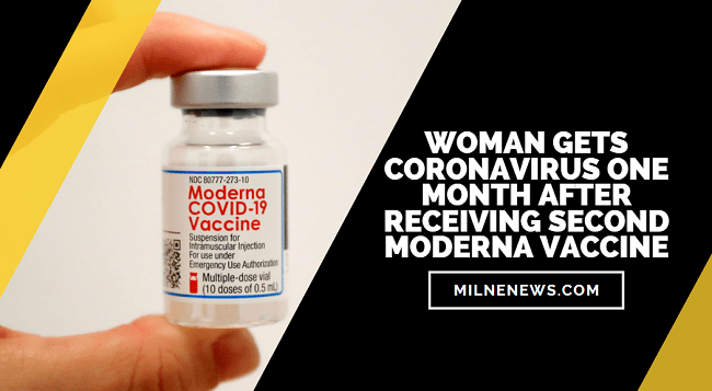 Woman Gets Coronavirus A Month After Receiving Second Moderna Vaccine