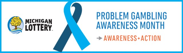 Michigan Lottery. Problem Gambling Awareness Month. Awareness + Action.
