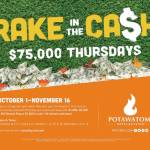 Rake In The Cash with $75,000 Thursdays in October at Potawatomi Hotel & Casino