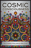 Cosmic Consciousness by Richard Maurice Bucke