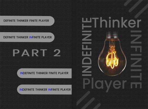 Indefinite Thinker Infinite Player Part 2