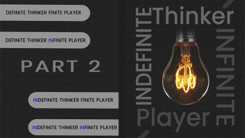 Indefinite Thinker Infinite Player Part 2