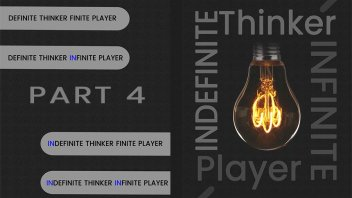 Indefinite Thinker Infinite Player Part 4
