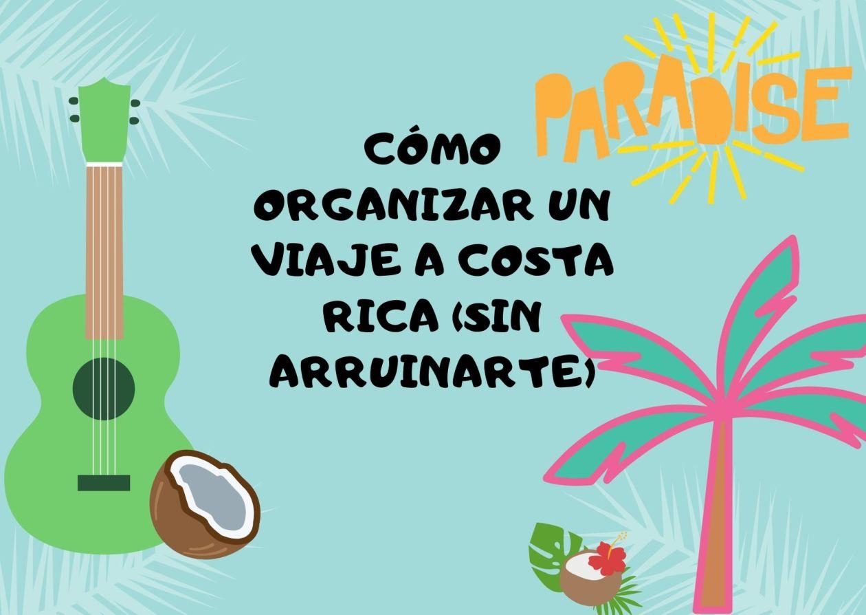 Cómo organizar un viaje a Costa Rica (sin arruinarte)