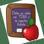 Dietas en niños con TDAH o de espectro Autista