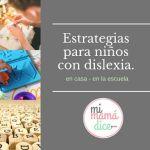 Estrategias para niños con dislexia en casa, en la escuela.