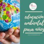 Educación ambiental para niños (en casa y escuela)