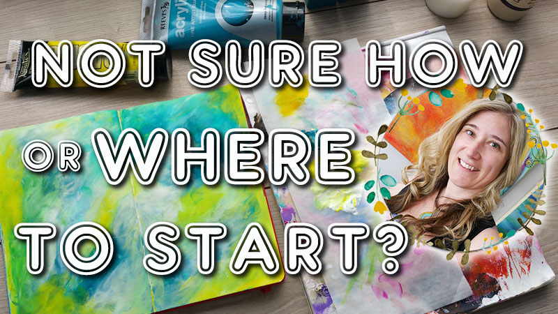 How to start when you feel stuck in your art journal?