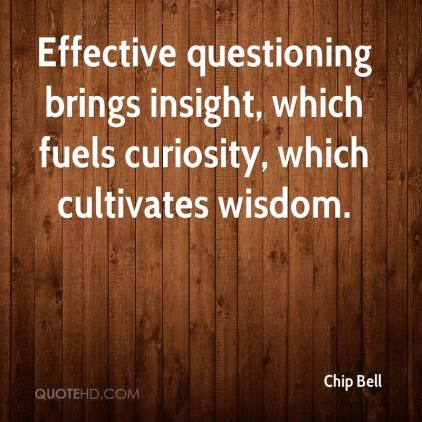 chip-bell-quote-effective-questioning-brings-insight-which-fuels