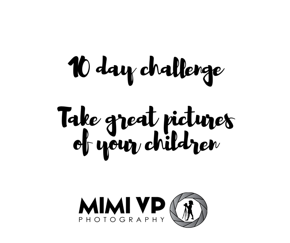 A 10 day challenge to take great photos of your children, everyday you will receive a tip/challenge to take a photo of your children