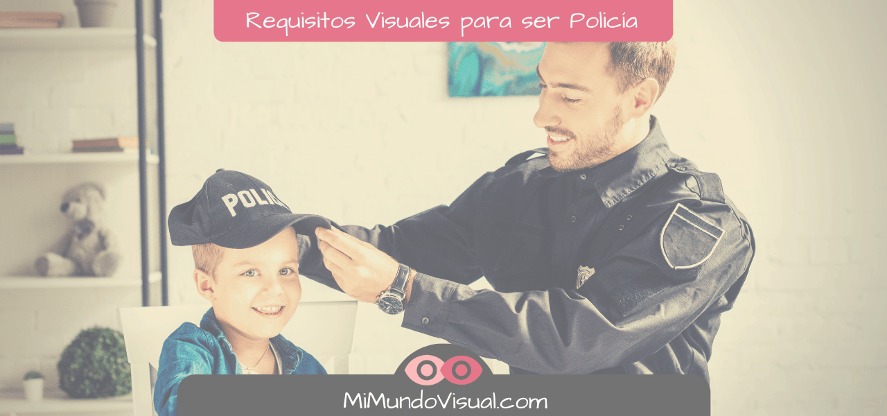Requisitos Visuales Para Ser Policía Nacional o Guardia Civil mimundovisual.com